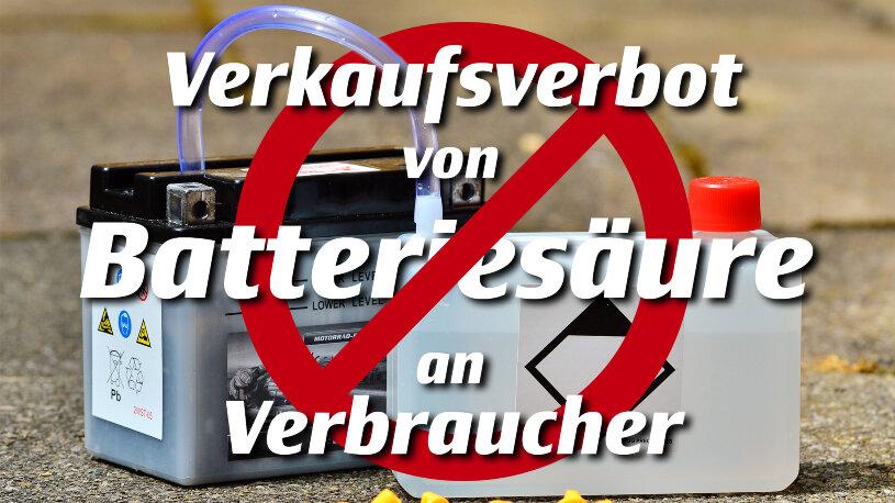 Der Verkauf von Batteriesäure an Verbraucher ist seit dem 01.02.2021 ausnahmslos verboten.