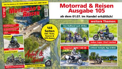Motorrad & Reisen Ausgabe 105: Ab sofort erhältlich!
