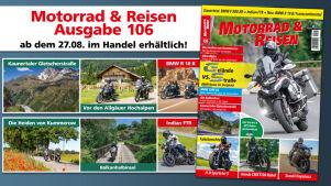 Motorrad & Reisen Ausgabe 106: Ab 27.08.2021 erhältlich!